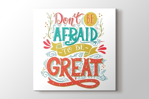 Don't be Afraid to be Great görseli.